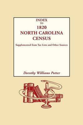 Index to 1820 North Carolina Census, Supplemented from Tax Lists and Other Sources (Paperback)