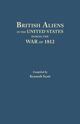 British Aliens in the United States During the War of 1812 (Paperback)