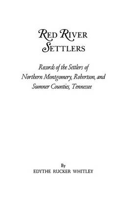 Red River Settlers: Records of the Settlers of Northern Montgomery, Robertson, and Sumner Counties, Tennessee (Paperback)