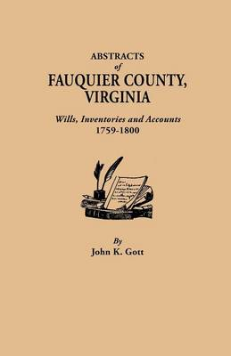 Abstracts of Fauquier County, Virginia. Wills, Inventories and Accounts, 1759-1800 (Paperback)