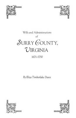 Wills and Administrations of Surry County, Virginia, 1671-1750 (Paperback)