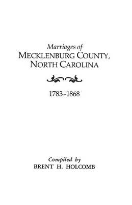 Marriages of Mecklenburg County, North Carolina, 1783-1868 (Paperback)