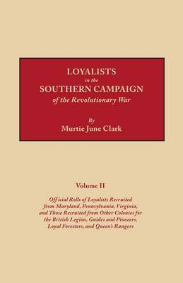 Loyalists in the Southern Campaign of the Revolutionary War. Volume II: Official Rolls of Loyalists Recruited from Maryland, Pennsylvania, Virginia, and Those Recruited from Other Colonies for the British Legion, Guides and Pioneers, Loyal Foresters, and (Paperback)