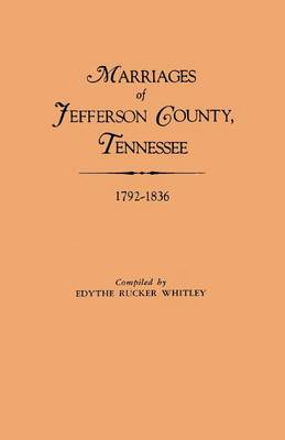 Marriages of Jefferson County, Tennessee, 1792-1836 (Paperback)