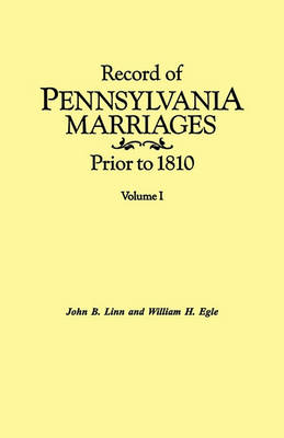 Record of Pennsylvania Marriages Prior to 1810. In Two Volumes. Volume I (Paperback)