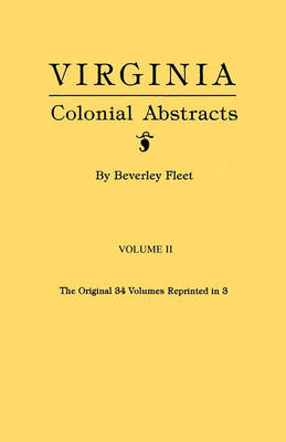 Virginia Colonial Abstracts. Volume II (Paperback)