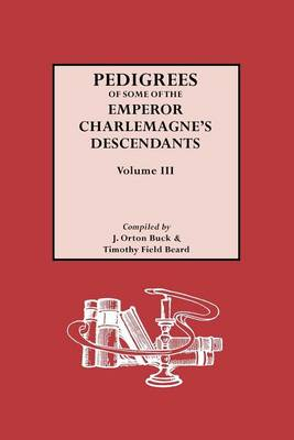 Pedigrees of Some of the Emperor Charlemagne's Descendants: v. 3 (Paperback)