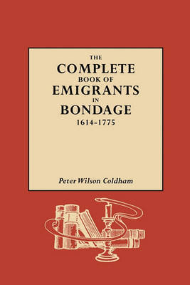 The Complete Book of Emigrants in Bondage, 1614-1775 (Paperback)