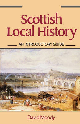 Scottish Local History: An Introductory Guide (Paperback)