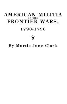 American Militia in the Frontier Wars, 1790-1796 (Paperback)