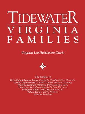 Tidewater Virginia Families. The Families of Bell, Binford, Bonner, Butler, Campbell, Cheadle, Chiles, Clements, Cotton, Dejarnette(att), Dumas, Ellyson, Fishback, Fleming, Hamlin, Hampton, Harnison, Farris, Haynie, Hurt, Hutcheson, Lee, Mosby, Mundy, Nel (Paperback)