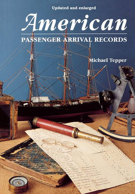 American Passenger Arrival Records: A Guide to the Records of Immigrants Arriving at American Ports by Sail and Steam (Paperback)