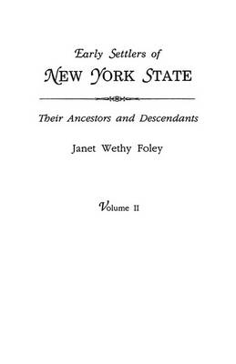 Early Settlers of New York State: Their Ancestors and Descendants. A Monthly Magazine. The Original Nine Volumes Reprinted in Two. Volume II: Magazine Volumes V-IX, July 1938 to October 1942 (42 Issues). Indexed (Paperback)