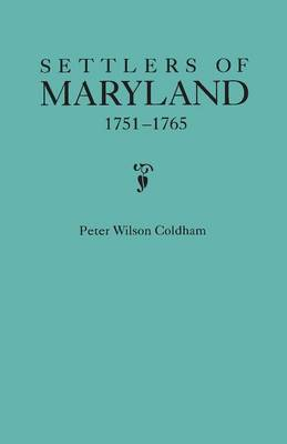 Settlers of Maryland, 1751-1765 (Hardback)