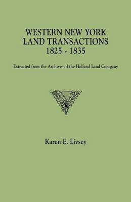 Western New York Land Transactions, 1825-1835: Extracted from the Archives of the Holland Land Company (Paperback)