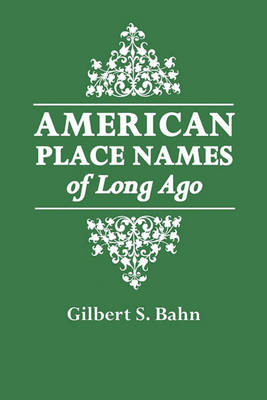 American Place Names of Long Ago: A Republication of the Index to Cram's Unrivaled Atlas of the World as Based on the Census of 1890 (Paperback)