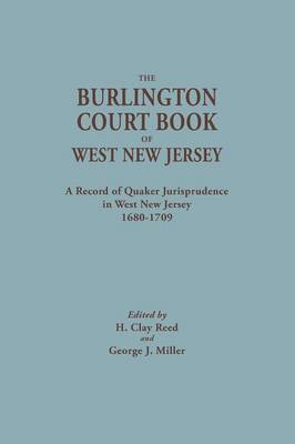 The Burlington Court Book of West New Jersey, 1680-1709. American Legal Records, Volume 5: The Burlington Court Book, a Record of Quaker Jurisprudence in West New Jersey, 1680-1709 - American Legal Records / Edited for the American Historical 5 (Paperback)
