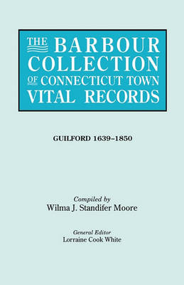 The Barbour Collection of Connecticut Town Vital Records. Volume 16: Guilford 1639-1850 (Paperback)