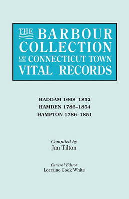 The Barbour Collection of Connecticut Town Vital Records. Volume 17: Haddam 1668-1852, Hamden 1786-1854, Hampton 1786-1851 (Paperback)