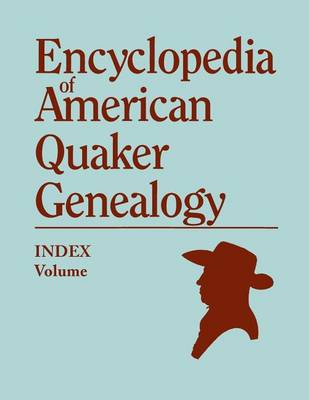 Index to Encyclopedia to American Quaker Genealogy [Prepared by Martha Reamy] (Paperback)