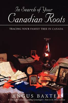 In Search of Your Canadian Roots: Tracing Your Family Tree in Canada (Paperback)