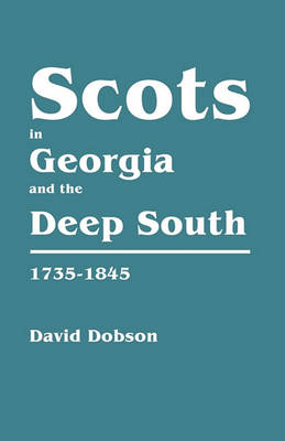 Scots in Georgia and the Deep South, 1735-1845 (Paperback)