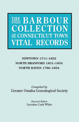 The Barbour Collection of Connecticut Town Vital Records. Volume 31: Newtown 1711-1852, North Branford 1831-1854, North Haven 1786-1854 (Paperback)