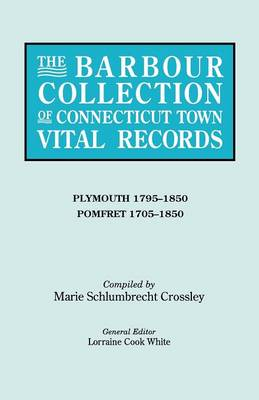The Barbour Collection of Connecticut Town Vital Records. Volume 34: Plymouth 1795-1850, Pomfret 1705-1850 (Paperback)