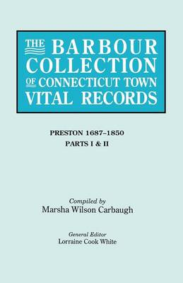 The Barbour Collection of Connecticut Town Vital Records. Volume 35: Preston 1687-1850 - Parts I & II (Paperback)