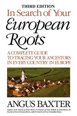 In Search of Your European Roots. A Complete Guide to Tracing Your Ancestors in Every Country in Europe. Third Edition (Paperback)