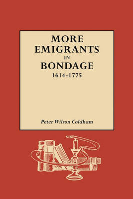More Emigrants in Bondage, 1614-1775 (Paperback)