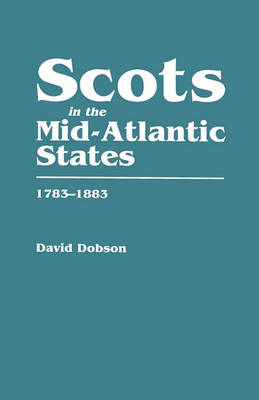 Scots in the Mid-Atlantic States, 1783-1883 (Paperback)