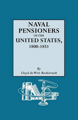 Naval Pensioners of the United States, 1800-1851 (Paperback)