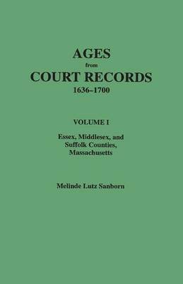 Ages from Court Records, Essex, Middlesex, and Suffolk Counties, Massachusetts (Hardback)