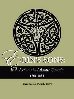 Erin's Sons: Irish Arrivals in Atlantic Canada, 1761-1853 (Paperback)