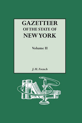 Gazetteer of the State of New York (1860). Reprinted with an Index of Names Compiled by Frank Place. in Two Volumes. Volume II (Paperback)