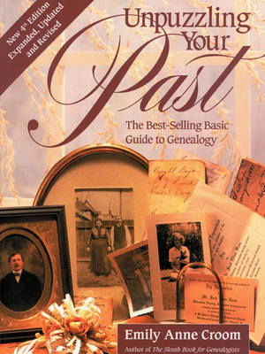 Unpuzzling Your Past. The Best-Selling Basic Guide to Genealogy. Fourth Edition. Expanded, Updated and Revised (Paperback)