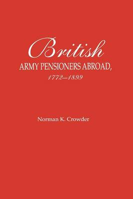 British Army Pensioners Abroad 1772-1899 (Paperback)