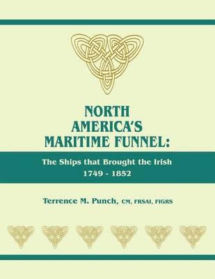 North America's Maritime Funnel: The Ships That Brought the Irish, 1749-1852 (Paperback)