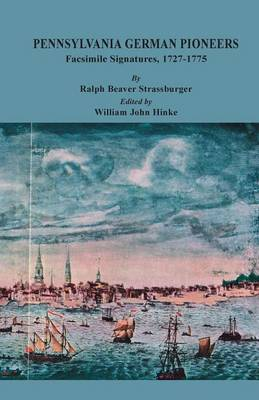Pennsylvania German Pioneers: A Publication of the Original Lists of Arrivals in the Port of Philadelphia from 1727 to 1808. Facsimile Signatures Volume, 1727-1775 (Paperback)
