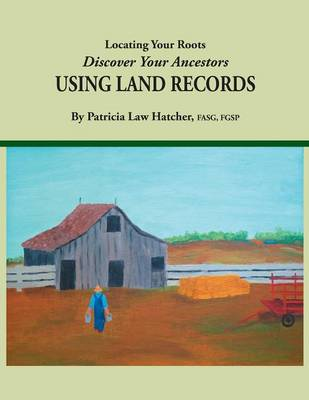 Locating Your Roots: Discover Your Ancestors Using Land Records (Paperback)