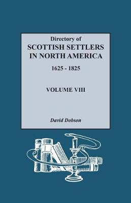 Directory of Scottish Settlers in North America, 1625-1825. Volume VIII (Paperback)