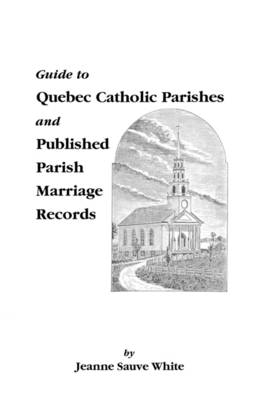 Guide to Quebec Catholic Parishes and Published Parish Marriage Records (Paperback)