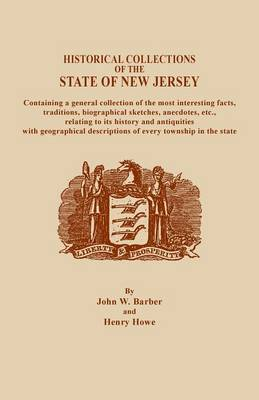 A Historical Collections of the State of New Jersey, Containing a General Collection of the Most Interesting Facts, Traditions, Biographical Sketche (Paperback)