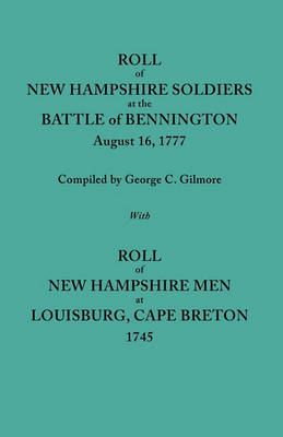 Roll of New Hampshire Soldiers at the Battle of Bennington, August 16, 1777, Published with Roll of New Hampshire Men at Louisburg, Cape Breton, 1745 (Paperback)