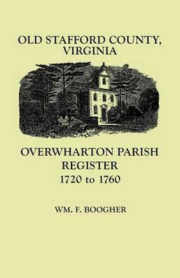 Old Stafford County, Virginia: Overwharton Parish Register, 1720-1760 (Paperback)