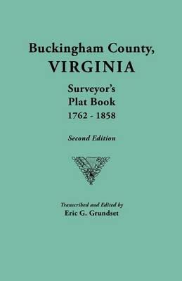 Buckingham County, Virginia, Surveyor's Plat Book, 1762-1858. Second Edition (Paperback)