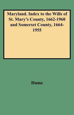 Maryland, Index to the Wills of St. Mary's County, 1662-1960 & Somerset County, 1664-1955 (Paperback)