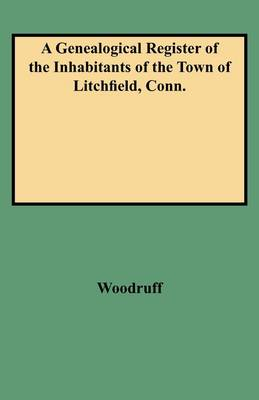 Genealogical Register of the Inhabitants of the Town of Litchfield, Conn from the Settlement of the Town, A.d. 1720 to the Year 1800 (Paperback)