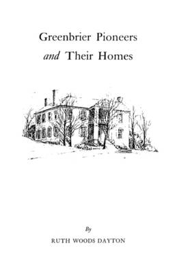 Greenbrier [W. Va.] Pioneers and Their Homes (Paperback)